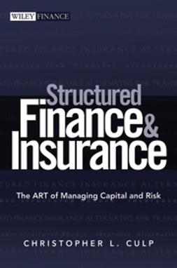 Culp, Christopher L. - Structured Finance and Insurance: The ART of Managing Capital and Risk, ebook