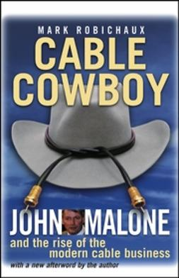 Robichaux, Mark - Cable Cowboy: John Malone and the Rise of the Modern Cable Business, e-kirja