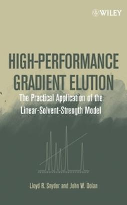 Dolan, John W. - High-Performance Gradient Elution: The Practical Application of the Linear-Solvent-Strength Model, ebook