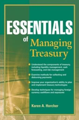 Horcher, Karen A. - Essentials of Managing Treasury, ebook