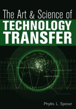 Speser, Phyllis L. - The Art and Science of Technology Transfer, ebook
