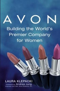 Klepacki, Laura - Avon: Building The World's Premier Company For Women, e-kirja