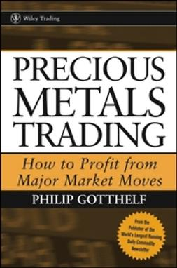 Gotthelf, Philip - Precious Metals Trading: How To Profit from Major Market Moves, ebook