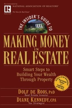 Kennedy, Diane - The Insider's Guide to Making Money in Real Estate: Smart Steps to Building Your Wealth Through Property, ebook