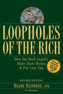 Kennedy, Diane - Loopholes of the Rich: How the Rich Legally Make More Money and Pay Less Tax, ebook