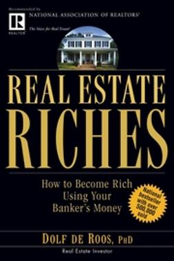 Roos, Dolf de - Real Estate Riches: How to Become Rich Using Your Banker's Money, ebook