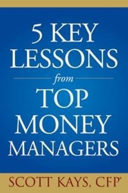 Kays, Scott - Five Key Lessons from Top Money Managers, ebook