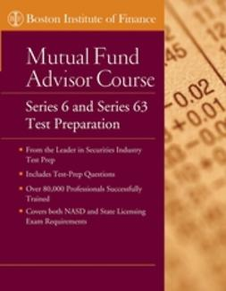 Finance, Boston Institute of - The Boston Institute of Finance Mutual Fund Advisor Course: Series 6 and Series 63 Test Prep, ebook