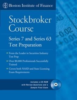 Finance, Boston Institute of - The Boston Institute of Finance Stockbroker Course: Series 7 and 63 Test Prep + CD, ebook