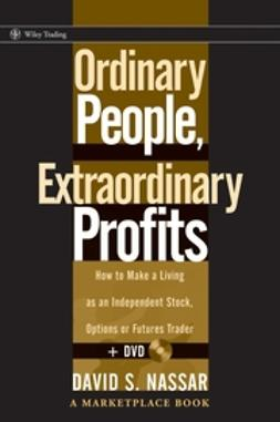 Nassar, David S. - Ordinary People, Extraordinary Profits: How to Make a Living as an Independent Stock, Options, and Futures Trader (+ DVD), ebook