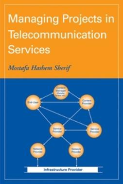 Sherif, Mostafa Hashem - Managing Projects in Telecommunication Services, ebook