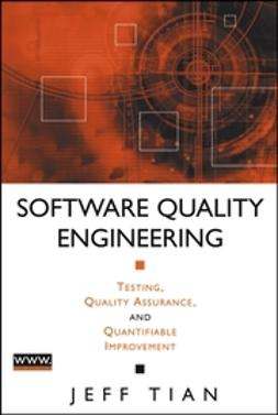 Tian, Jeff - Software Quality Engineering: Testing, Quality Assurance, and Quantifiable Improvement, ebook
