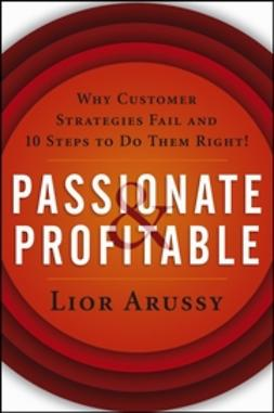 Arussy, Lior - Passionate and Profitable: Why Customer Strategies Fail and Ten Steps to Do Them Right!, ebook