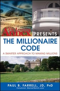 Farrell, Paul B. - The Learning Annex Presents the Millionaire Code: A Smarter Approach to Making Millions, ebook