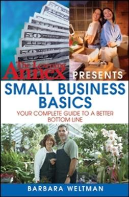 Weltman, Barbara - The Learning Annex Presents Small Business Basics: Your Complete Guide to a Better Bottom Line, ebook
