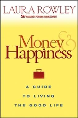 Rowley, Laura - Money and Happiness: A Guide to Living the Good Life, ebook