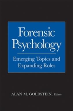 Goldstein, Alan M. - Forensic Psychology: Emerging Topics and Expanding Roles, ebook