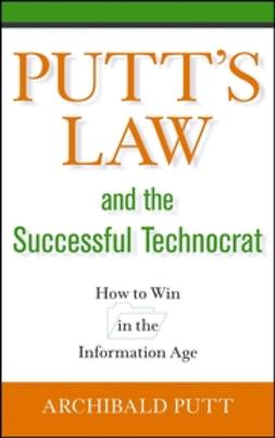 Putt, Archibald - Putt's Law and the Successful Technocrat: How to Win in the Information Age, ebook