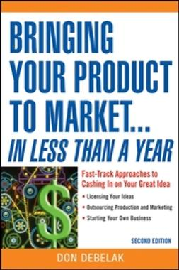 Debelak, Don - Bringing Your Product to Market...In Less Than a Year: Fast-Track Approaches to Cashing in on Your Great Idea, ebook