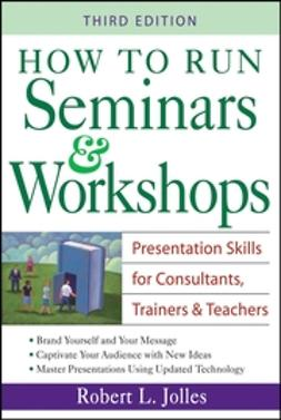 Jolles, Robert L. - How to Run Seminars & Workshops: Presentation Skills for Consultants, Trainers and Teachers, ebook