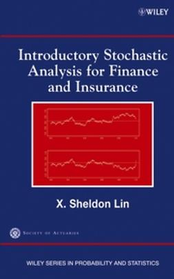 Lin, X. Sheldon - Introductory Stochastic Analysis for Finance and Insurance, ebook