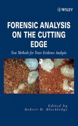 Blackledge, Robert D. - Forensic Analysis on the Cutting Edge: New Methods for Trace Evidence Analysis, e-kirja