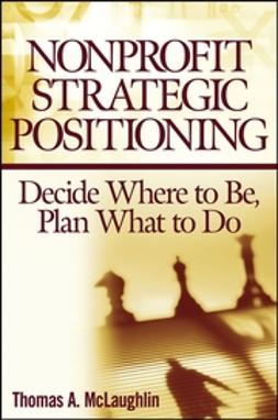 McLaughlin, Thomas A. - Nonprofit Strategic Positioning: Decide Where to Be, Plan What to Do, ebook