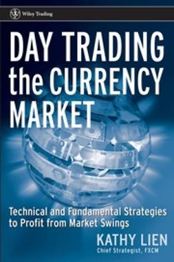 Lien, Kathy - Day Trading the Currency Market: Technical and Fundamental Strategies To Profit from Market Swings, ebook
