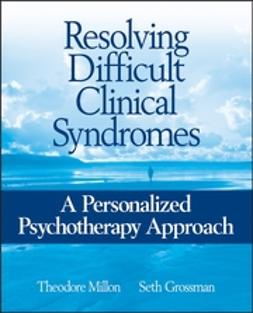 Grossman, Seth - Resolving Difficult Clinical Syndromes: A Personalized Psychotherapy Approach, ebook