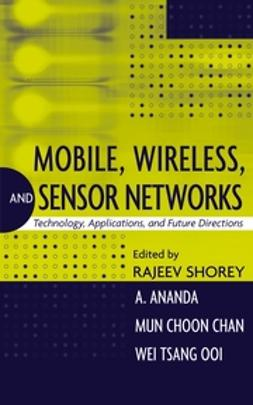 Ananda, A. - Mobile, Wireless, and Sensor Networks: Technology, Applications, and Future Directions, ebook