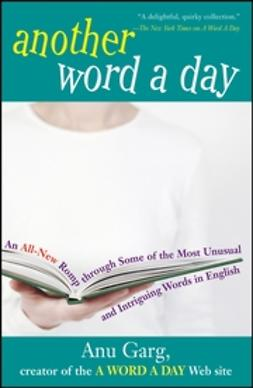 Garg, Anu - Another Word A Day: An All-New Romp through Some of the Most Unusual and Intriguing Words in English, ebook