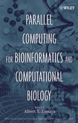 Zomaya, Albert Y. - Parallel Computing for Bioinformatics and Computational Biology: Models, Enabling Technologies, and Case Studies, ebook