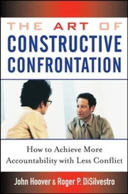 DiSilvestro, Roger P. - The Art of Constructive Confrontation: How to Achieve More Accountability with Less Conflict, ebook