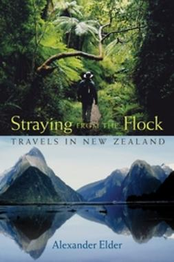 Elder, Alexander - Straying from the Flock: Travels in New Zealand, ebook