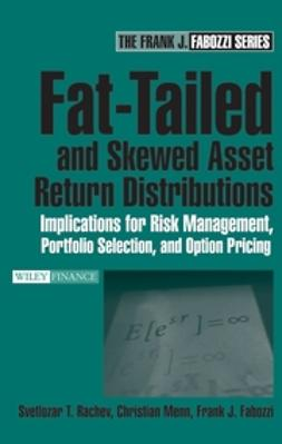 Fabozzi, Frank J. - Fat-Tailed and Skewed Asset Return Distributions: Implications for Risk Management, Portfolio Selection, and Option Pricing, ebook