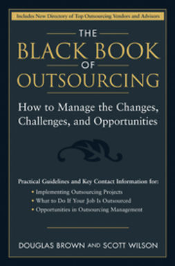 Brown, Douglas - The Black Book of Outsourcing: How to Manage the Changes, Challenges, and Opportunities, ebook