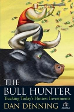 Denning, Dan - The Bull Hunter: Tracking Today's Hottest Investments, ebook