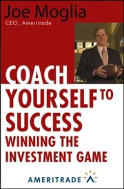 Moglia, Joe - Coach Yourself to Success: Winning the Investment Game, ebook