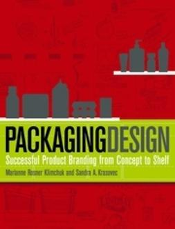 Klimchuk, Marianne R. - Packaging Design: Successful Product Branding from Concept to Shelf, e-kirja