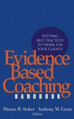 Grant, Anthony M. - Evidence Based Coaching Handbook: Putting Best Practices to Work for Your Clients, ebook