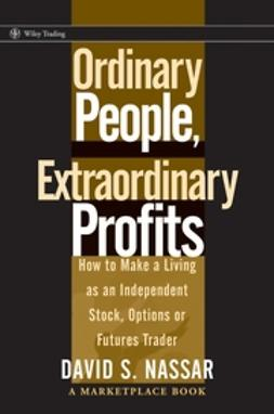 Nassar, David S. - Ordinary People, Extraordinary Profits: How to Make a Living as an Independent Stock, Options, and Futures Trader, e-bok
