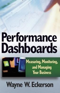 Eckerson, Wayne W. - Performance Dashboards: Measuring, Monitoring, and Managing Your Business, ebook