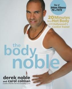 Colman, Carol - The Body Noble: 20 Minutes to a Hot Body with Hollywoods Coolest Trainer, e-bok