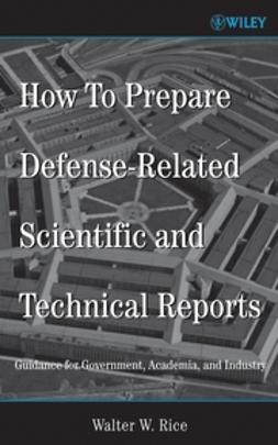 Rice, Walter W. - How To Prepare Defense-Related Scientific and Technical Reports: Guidance for Government, Academia, and Industry, ebook