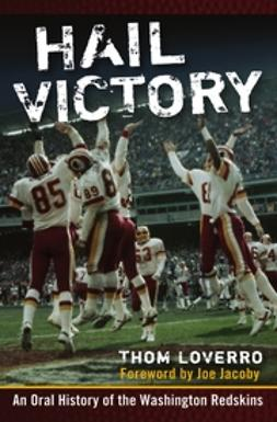 Loverro, Thom - Hail Victory: An Oral History of the Washington Redskins, ebook