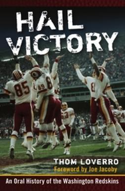 Loverro, Thom - Hail Victory: An Oral History of the Washington Redskins, e-kirja