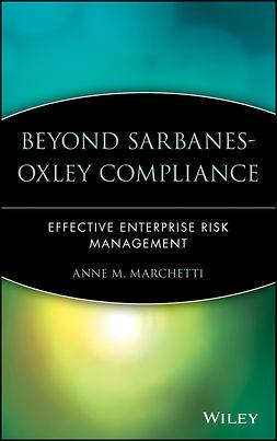 Marchetti, Anne M. - Beyond Sarbanes-Oxley Compliance: Effective Enterprise Risk Management, ebook