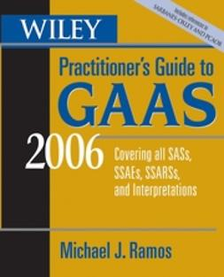 Ramos, Michael J. - Wiley Practitioner's Guide to GAAS 2006: Covering all SASs, SSAEs, SSARSs, and Interpretations, ebook