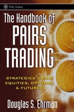 Ehrman, Douglas S. - The Handbook of Pairs Trading: Strategies Using Equities, Options, and Futures, ebook