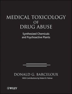 Barceloux, Donald G. - Medical Toxicology of Drug Abuse: Synthesized Chemicals and Psychoactive Plants, e-kirja
